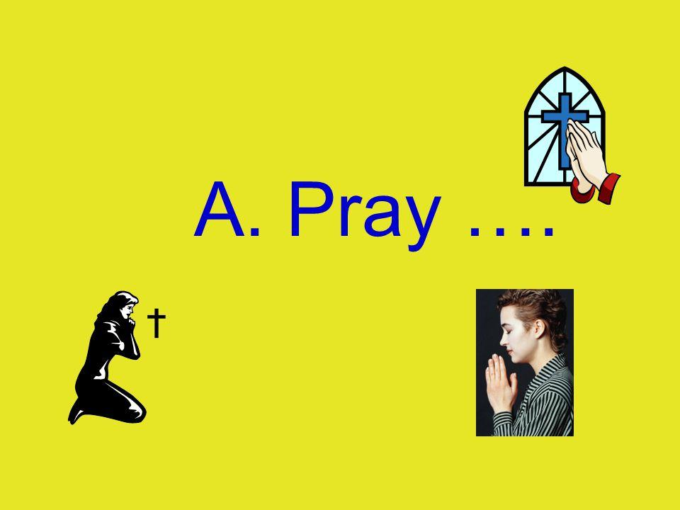 A. Pray ….