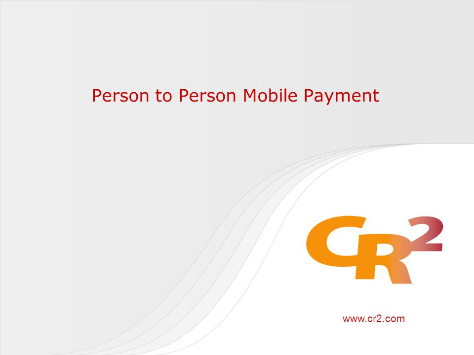 www.cr2.com Person to Person Mobile Payment