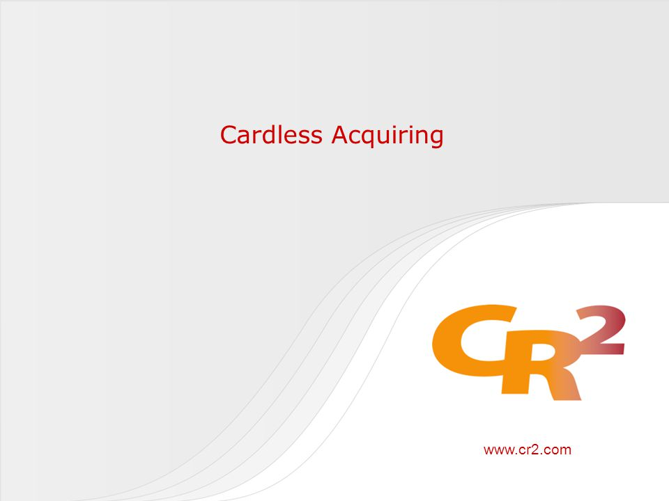www.cr2.com Cardless Acquiring