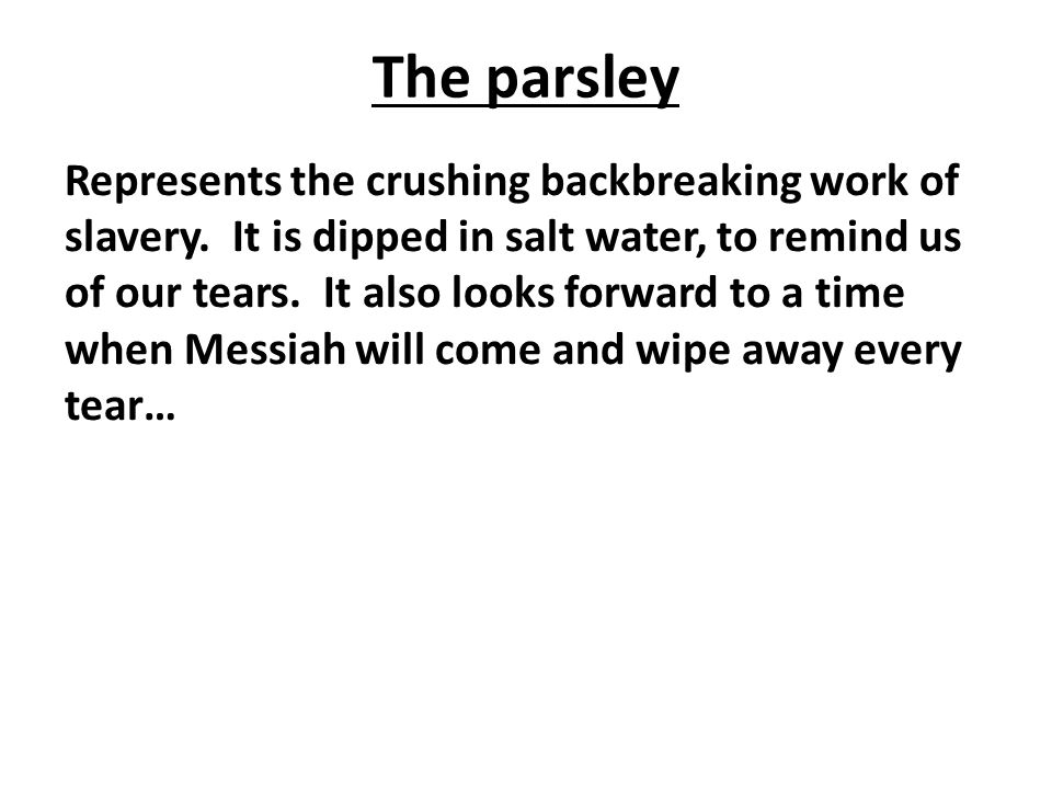 The parsley Represents the crushing backbreaking work of slavery.