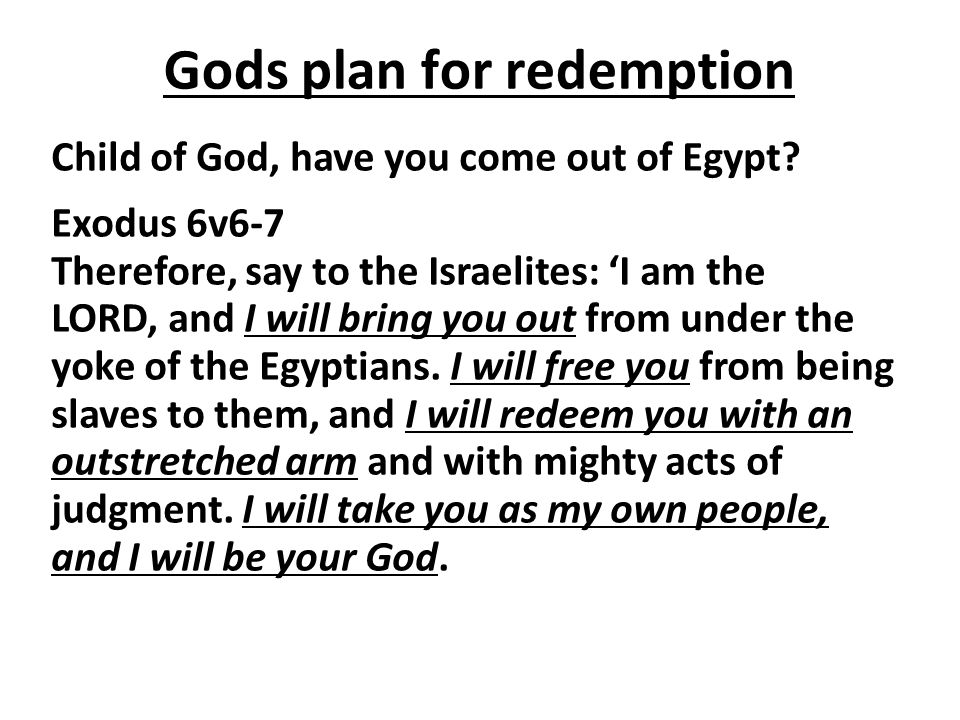 Gods plan for redemption Child of God, have you come out of Egypt.