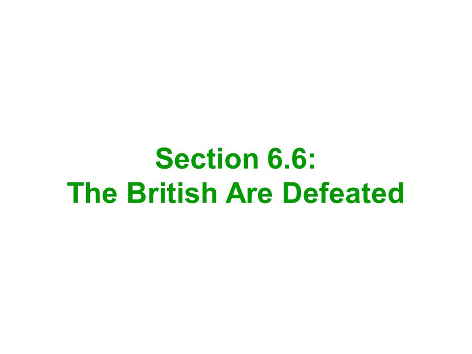 Section 6.6: The British Are Defeated