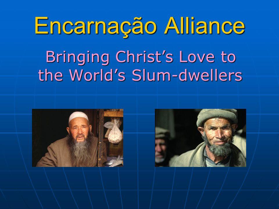 Encarnação Alliance Bringing Christ's Love to the World's Slum-dwellers Bringing Christ's Love to the World's Slum-dwellers