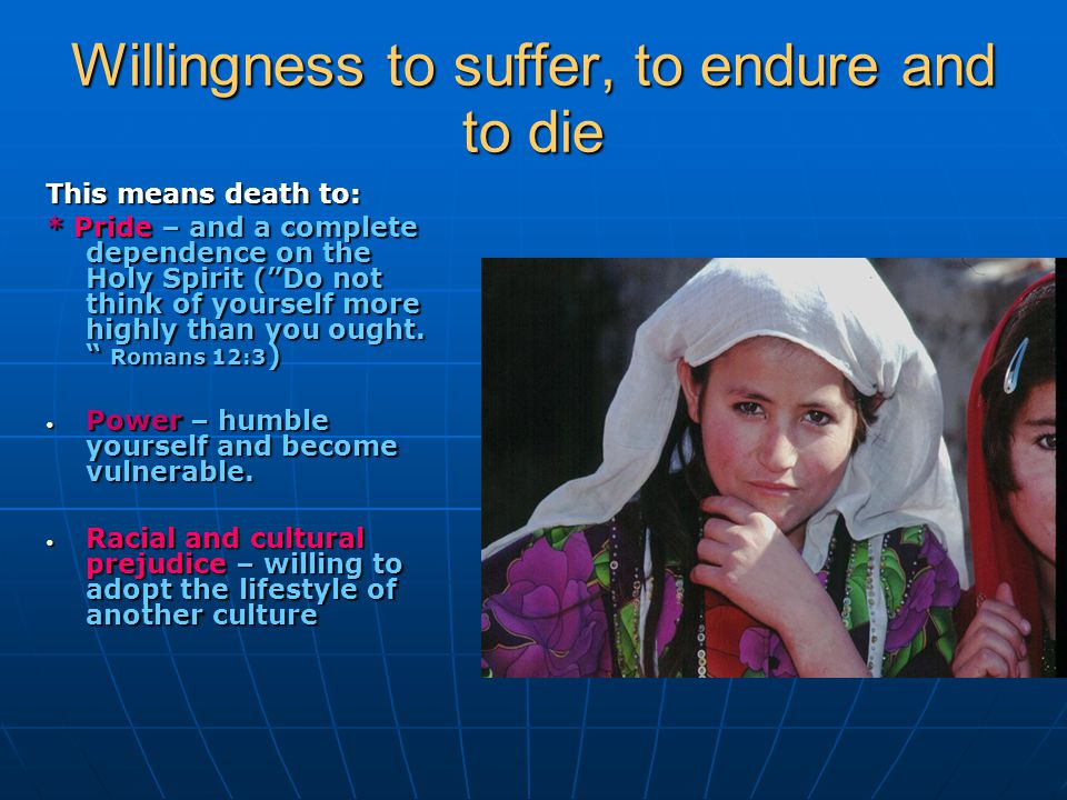 "Willingness to suffer, to endure and to die This means death to: * Pride – and a complete dependence on the Holy Spirit (""Do not think of yourself mor"