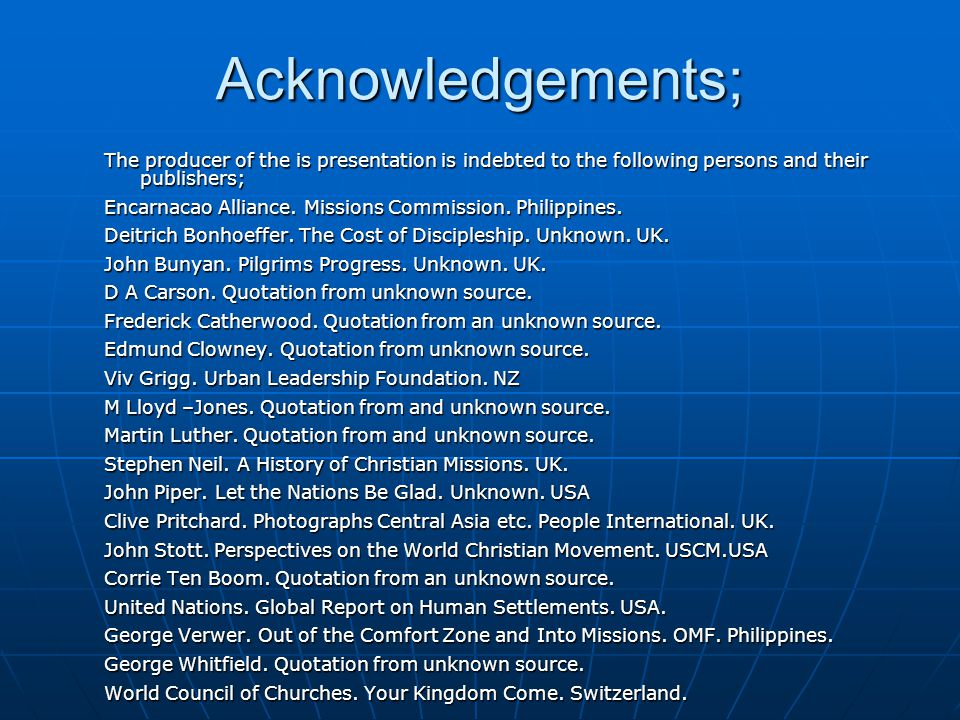 Acknowledgements; The producer of the is presentation is indebted to the following persons and their publishers; Encarnacao Alliance. Missions Commiss