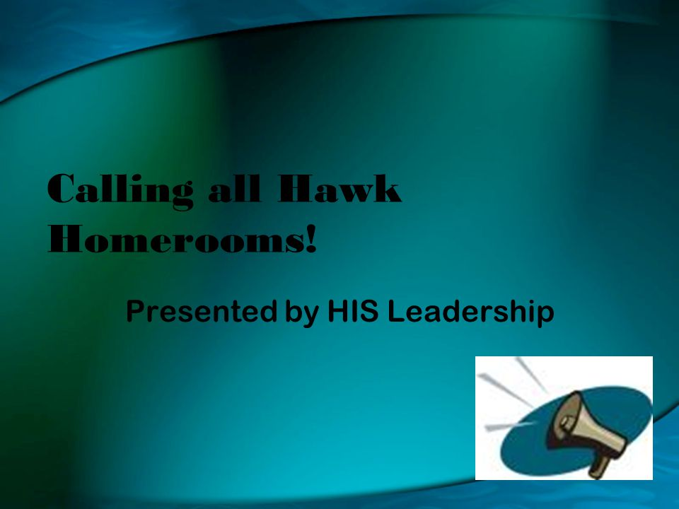 Calling all Hawk Homerooms! Presented by HIS Leadership