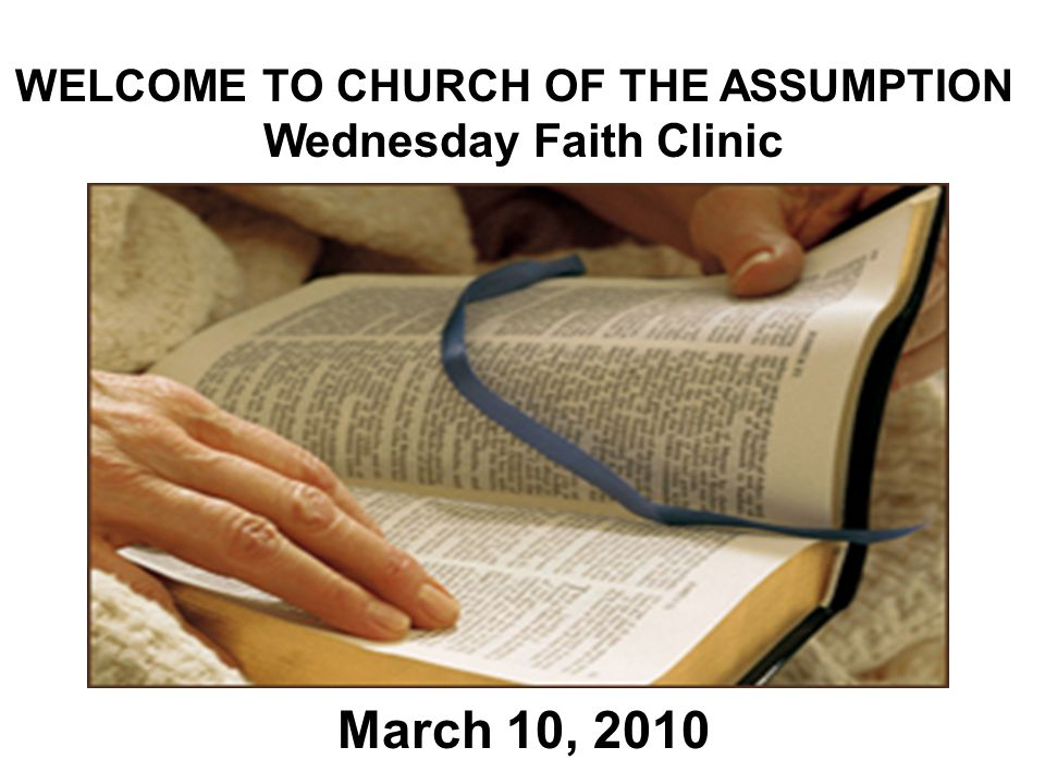 WELCOME TO CHURCH OF THE ASSUMPTION Wednesday Faith Clinic March 10, 2010