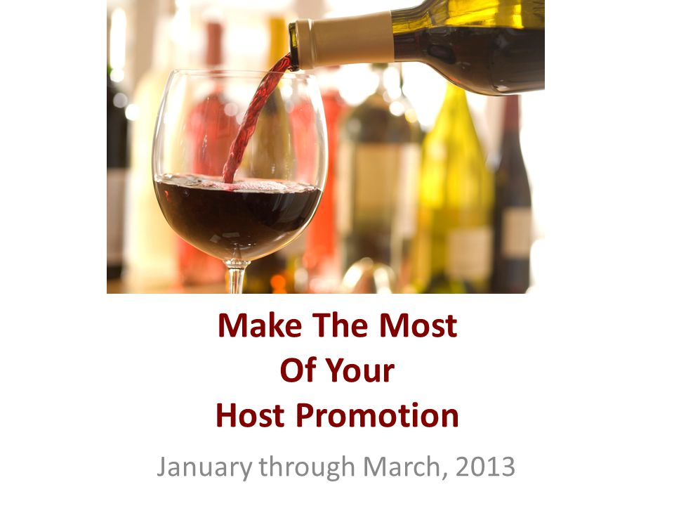 Host Promotion January – March 2013 WineShop At Home © 2013 Our Host Promotion