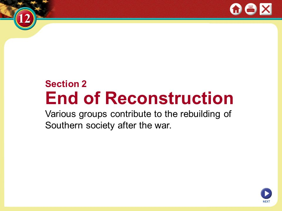 Section 2 End of Reconstruction Various groups contribute to the rebuilding of Southern society after the war.