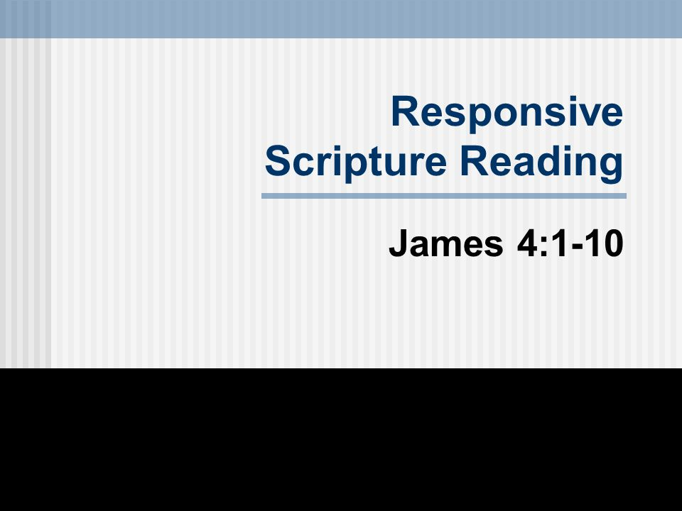 Responsive Scripture Reading James 4:1-10