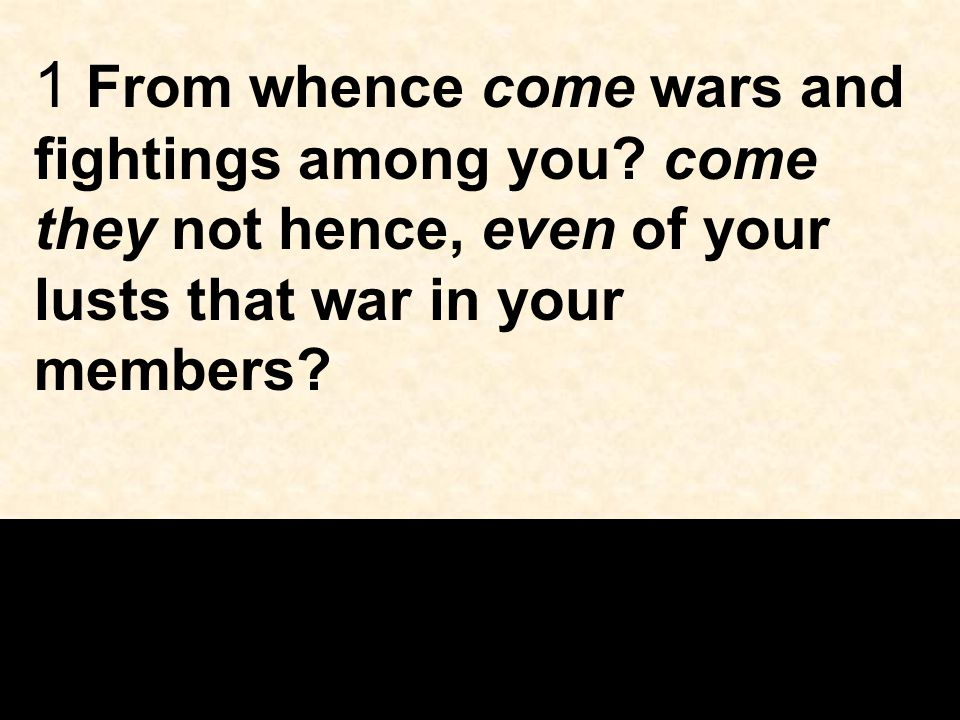 1 From whence come wars and fightings among you.