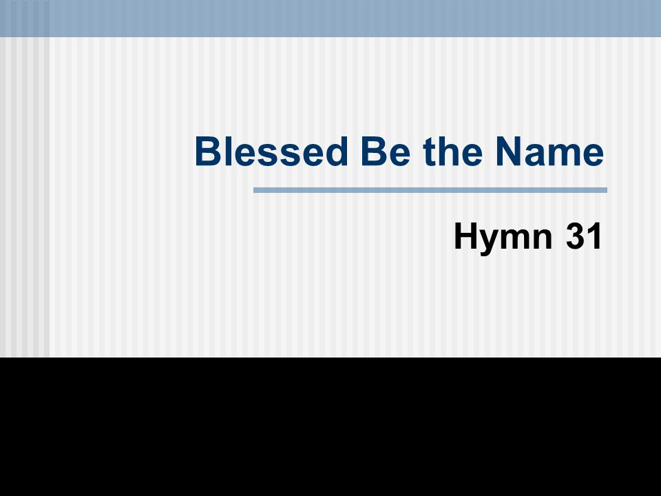 Hymn 31 Blessed Be the Name