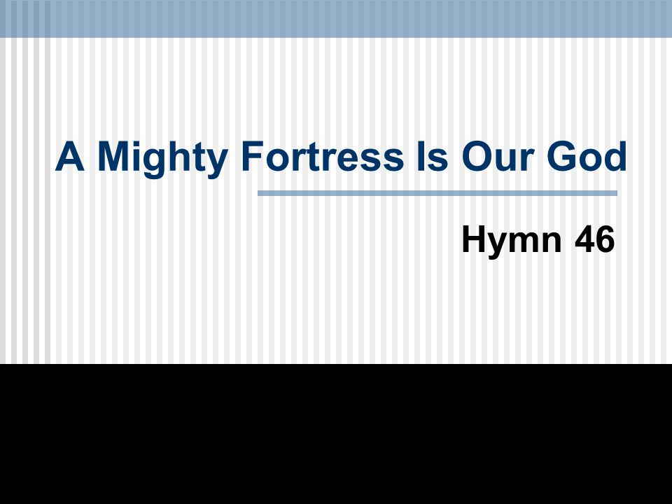 A Mighty Fortress Is Our God Hymn 46