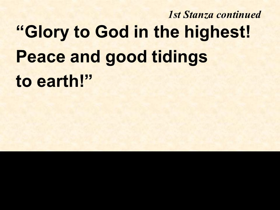 Glory to God in the highest! Peace and good tidings to earth! 1st Stanza continued