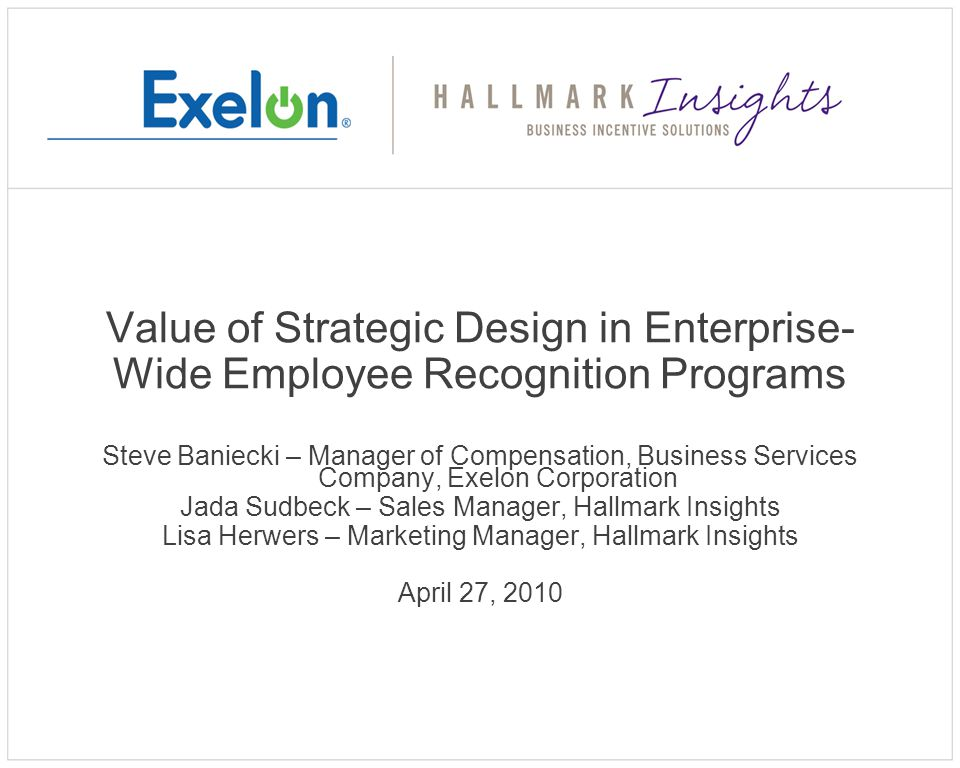 Purpose To present Exelon Corporation's enterprise-wide employee recognition program, which successfully delivers an accessible, easy-to-use, centralized reward and recognition tool 2 © 2010 Hallmark