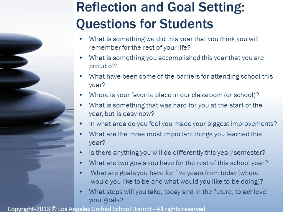 Reflection and Goal Setting: Questions for Teachers What are some things you accomplished this year that you are proud of.