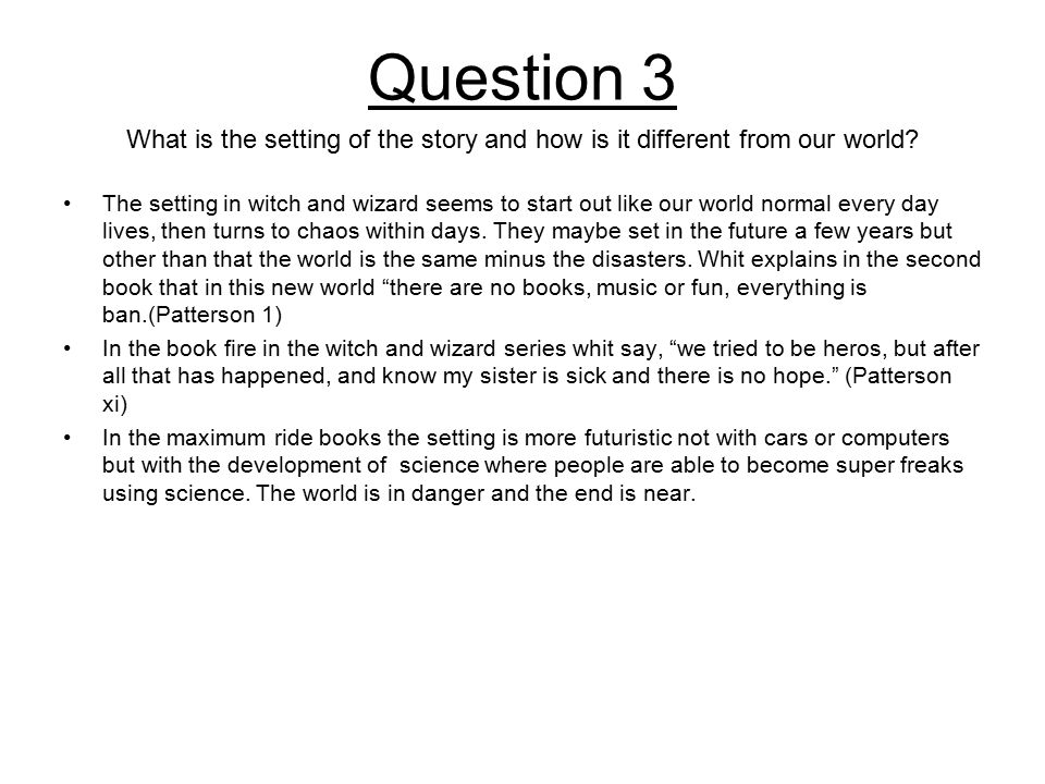 Question 3 What is the setting of the story and how is it different from our world.