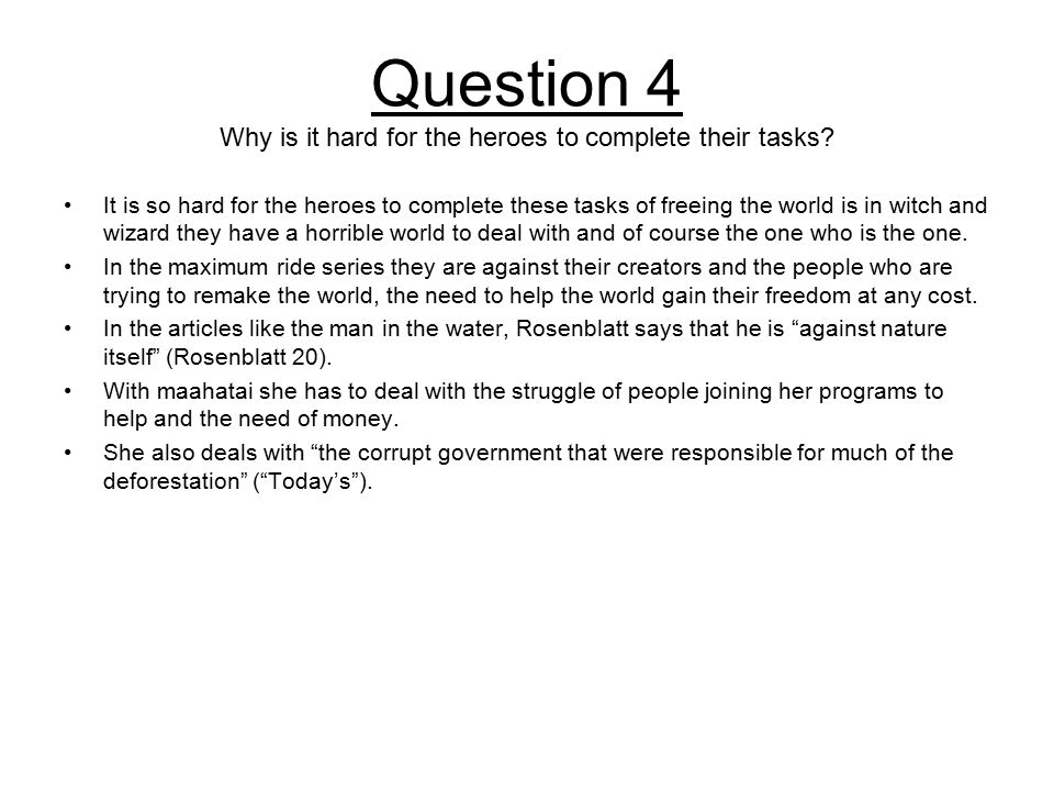 Question 4 Why is it hard for the heroes to complete their tasks.