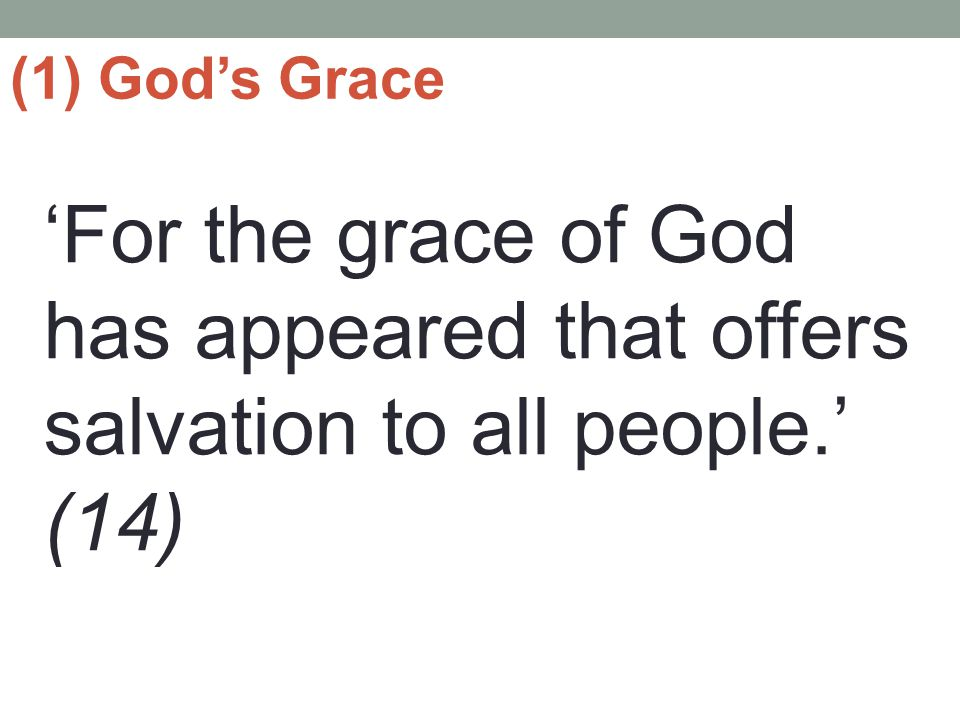 (1) God's Grace 'For the grace of God has appeared that offers salvation to all people.' (14)
