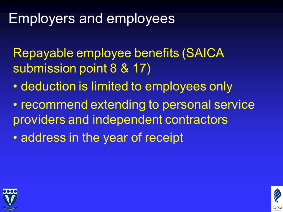 Employers and employees Repayable employee benefits (SAICA submission point 8 & 17) deduction is limited to employees only recommend extending to personal service providers and independent contractors address in the year of receipt
