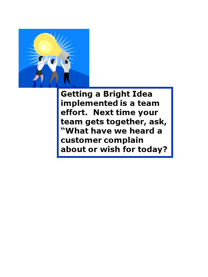 Getting a Bright Idea implemented is a team effort.