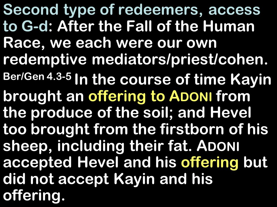 Second type of redeemers, access to G-d: After the Fall of the Human Race, we each were our own redemptive mediators/priest/cohen.