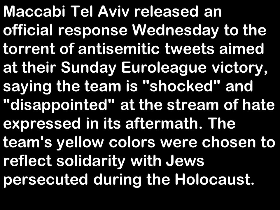 Maccabi Tel Aviv released an official response Wednesday to the torrent of antisemitic tweets aimed at their Sunday Euroleague victory, saying the team is shocked and disappointed at the stream of hate expressed in its aftermath.