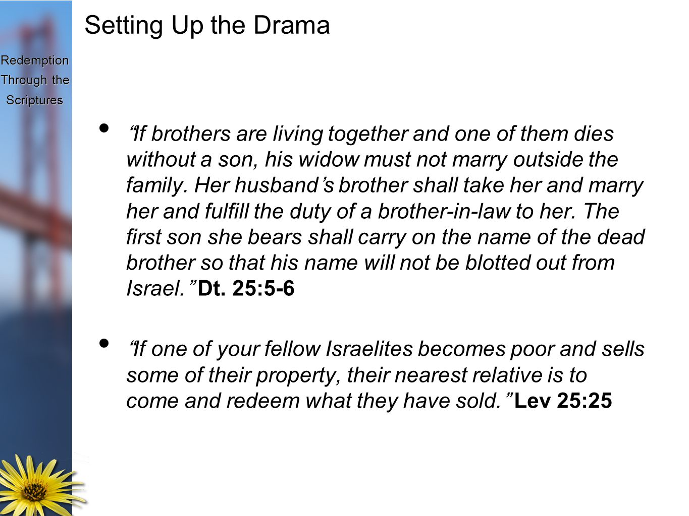 Redemption Through the Scriptures Setting Up the Drama If brothers are living together and one of them dies without a son, his widow must not marry outside the family.