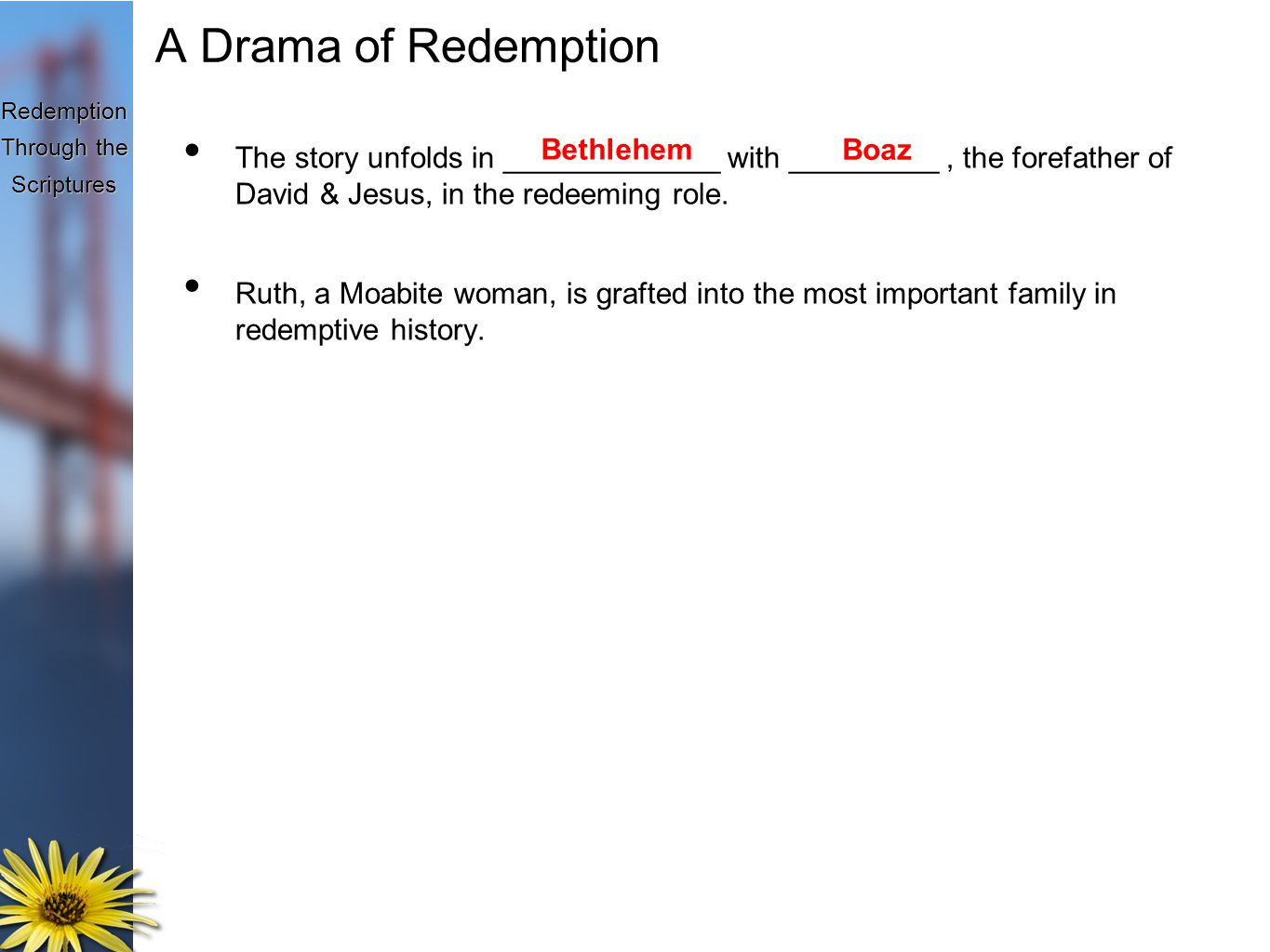 Redemption Through the Scriptures A Drama of Redemption The story unfolds in _____________ with _________, the forefather of David & Jesus, in the redeeming role.
