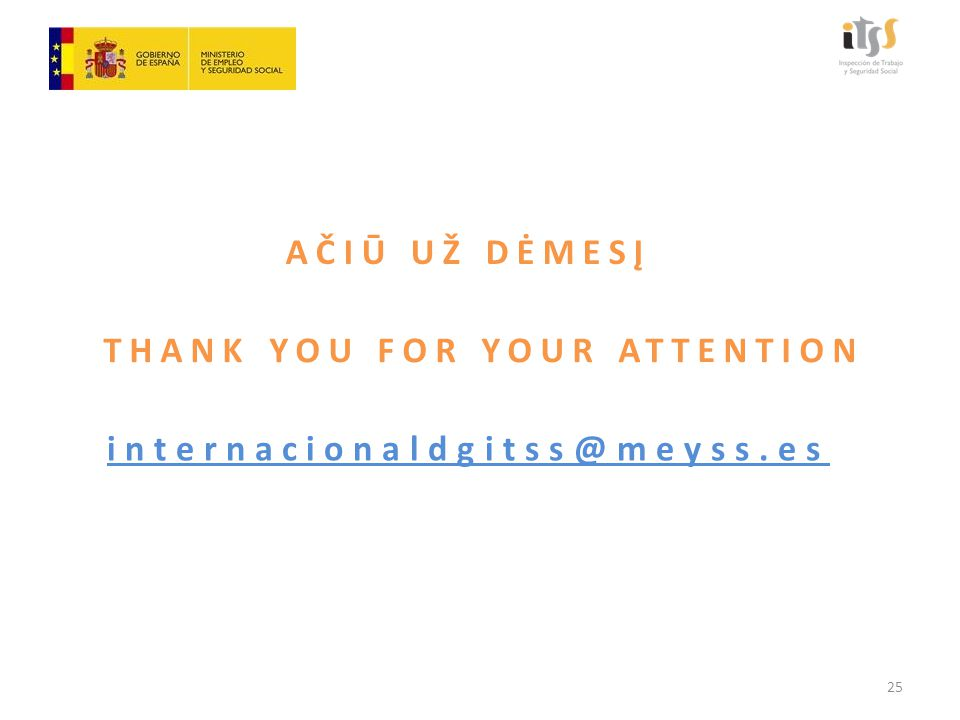 THANK YOU FOR YOUR ATTENTION internacionaldgitss@meyss.es 25 AČIŪ UŽ DĖMESĮ