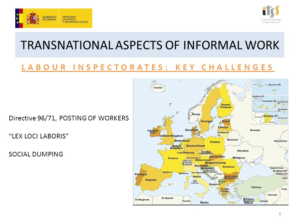 TRANSNATIONAL ASPECTS OF INFORMAL WORK LABOUR INSPECTORATES: KEY CHALLENGES 6 Directive 96/71, POSTING OF WORKERS LEX LOCI LABORIS SOCIAL DUMPING