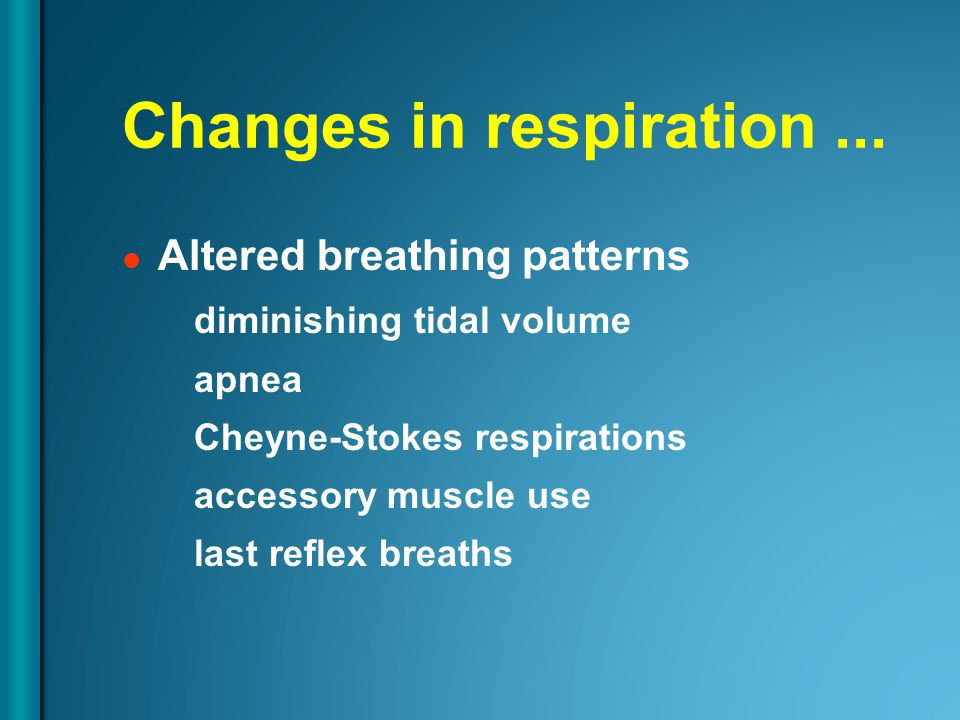 Changes in respiration...