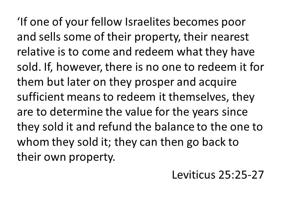 'If one of your fellow Israelites becomes poor and sells some of their property, their nearest relative is to come and redeem what they have sold.