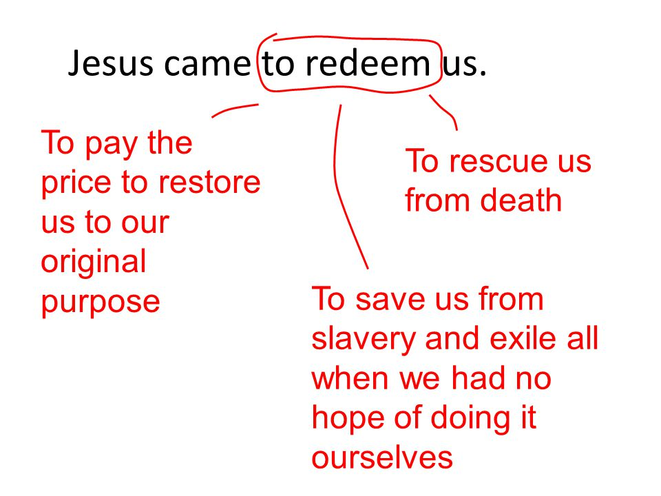 Jesus came to redeem us.
