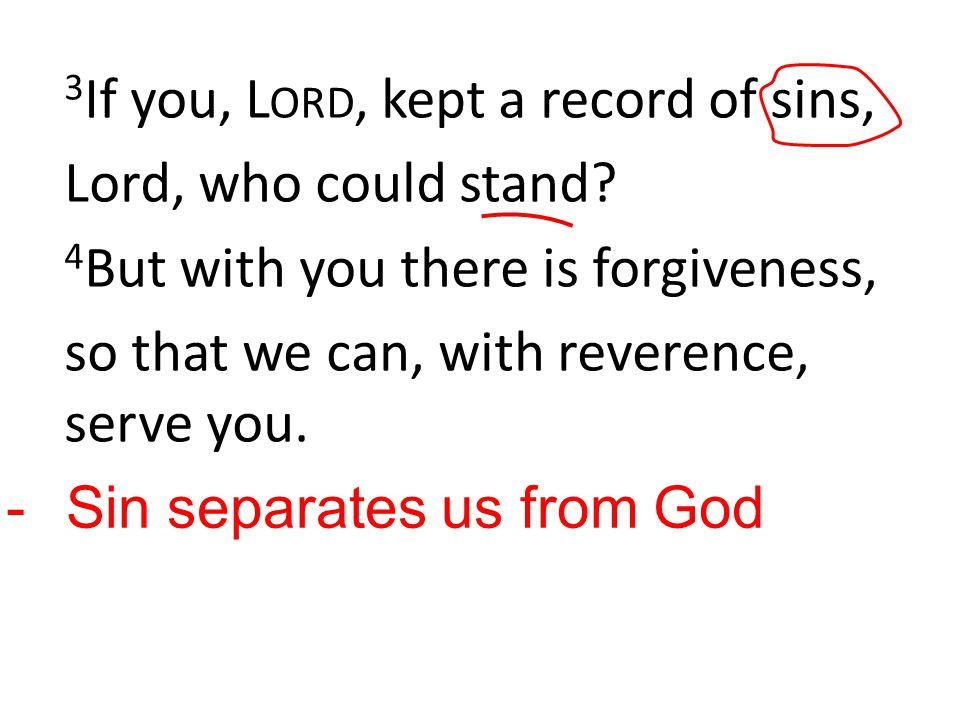 3 If you, L ORD, kept a record of sins, Lord, who could stand.