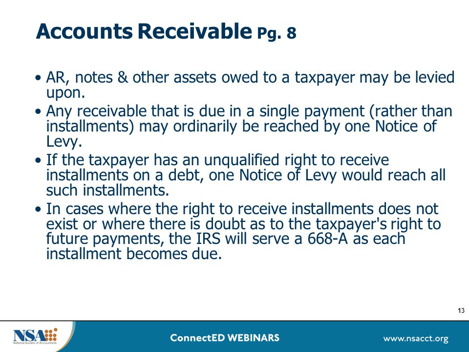 Accounts Receivable Pg. 8 AR, notes & other assets owed to a taxpayer may be levied upon. Any receivable that is due in a single payment (rather than