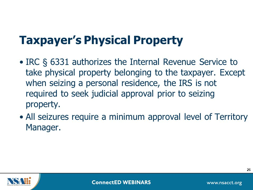 Taxpayer's Physical Property IRC § 6331 authorizes the Internal Revenue Service to take physical property belonging to the taxpayer. Except when seizi