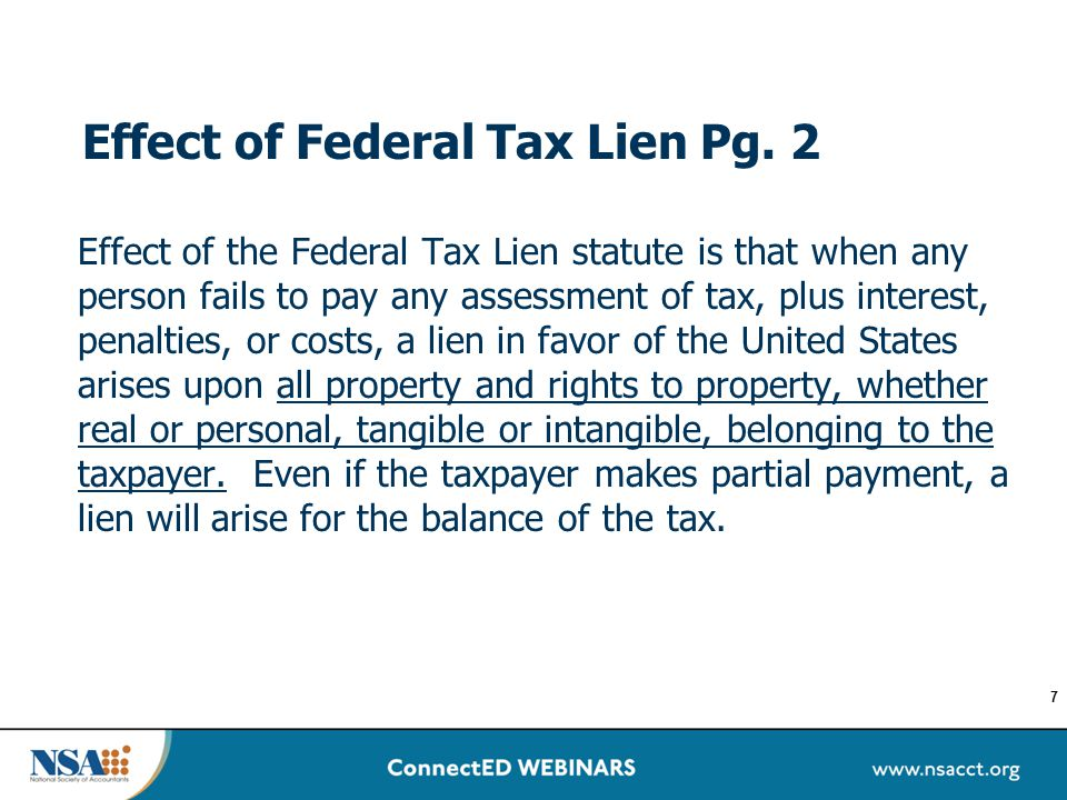Effect of Federal Tax Lien Pg. 2 Effect of the Federal Tax Lien statute is that when any person fails to pay any assessment of tax, plus interest, pen
