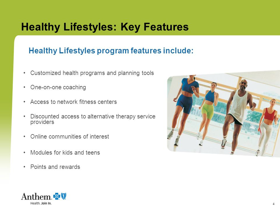 4 Healthy Lifestyles: Key Features Healthy Lifestyles program features include: Customized health programs and planning tools One-on-one coaching Acce