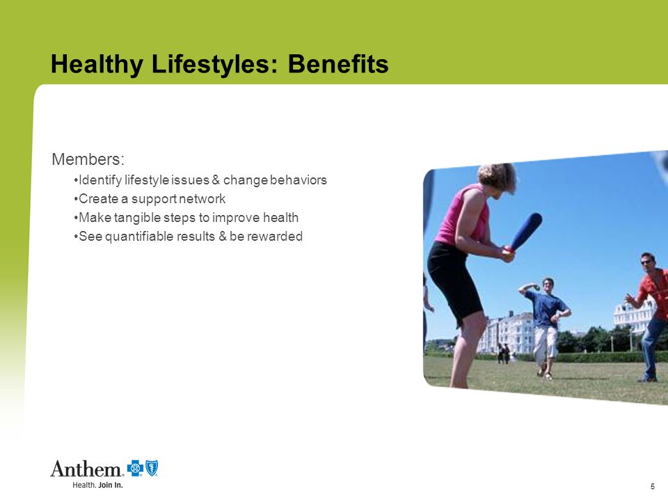 5 Healthy Lifestyles: Benefits Identify lifestyle issues & change behaviors Create a support network Make tangible steps to improve health See quantif