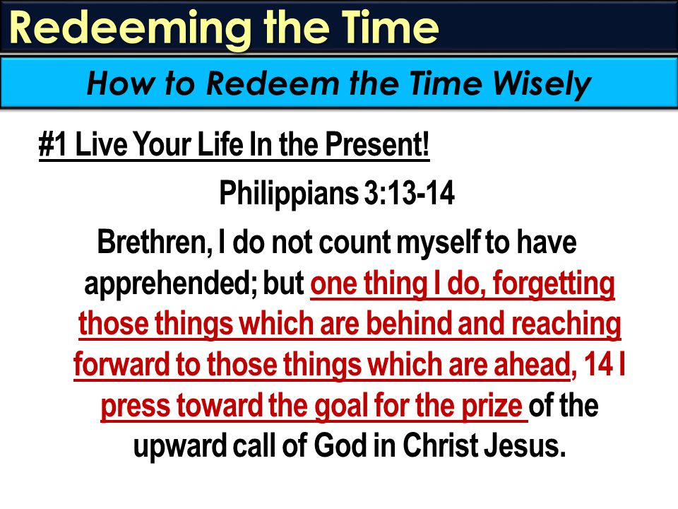 Redeeming the Time #1 Live Your Life In the Present.
