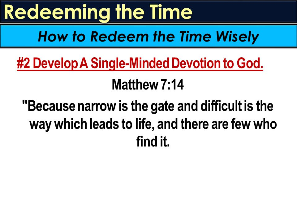 Redeeming the Time #2 Develop A Single-Minded Devotion to God.