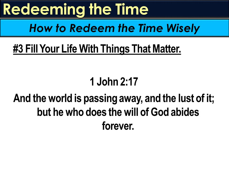Redeeming the Time #3 Fill Your Life With Things That Matter.