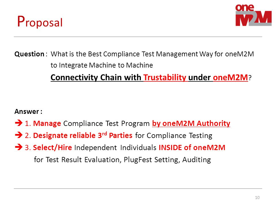 P roposal Question : What is the Best Compliance Test Management Way for oneM2M to Integrate Machine to Machine Connectivity Chain with Trustability under oneM2M .