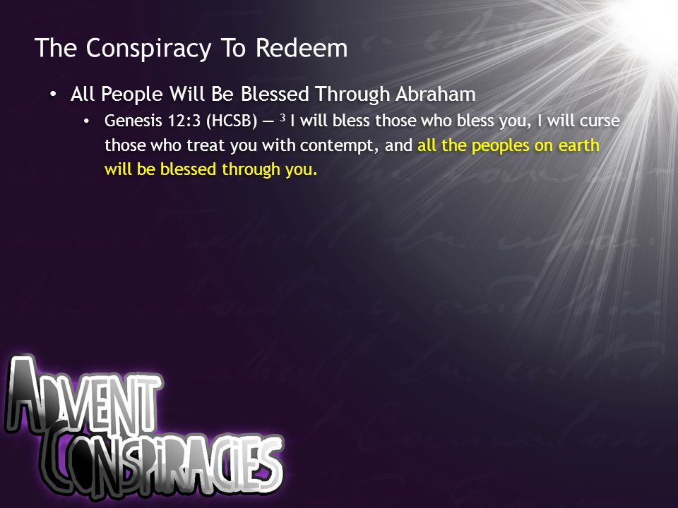 The Conspiracy To Redeem All People Will Be Blessed Through Abraham Genesis 12:3 (HCSB) — 3 I will bless those who bless you, I will curse those who treat you with contempt, and all the peoples on earth will be blessed through you.