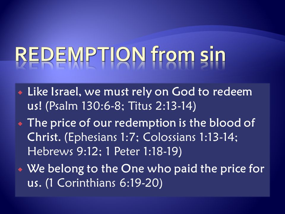  We do not have the funds to redeem our souls from death (Psalm 49:6-9)  God is able to redeem us (Psalm 49:15)  Redemption requires complete trust in the Redeemer.