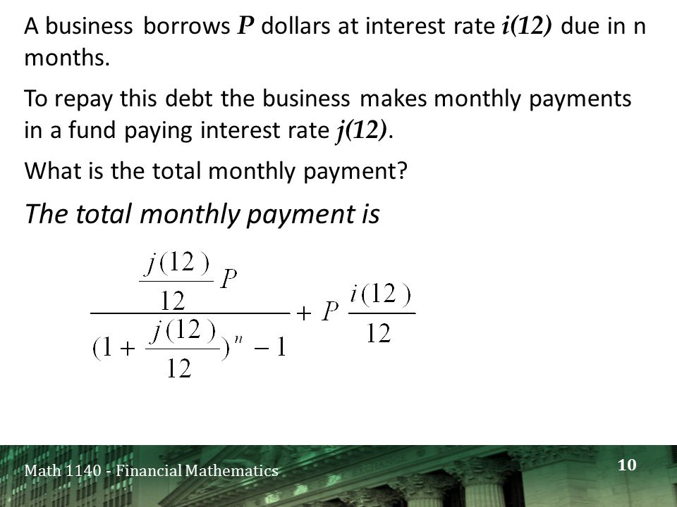 Math 1140 - Financial Mathematics A business borrows P dollars at interest rate i(12) due in n months. To repay this debt the business makes monthly p