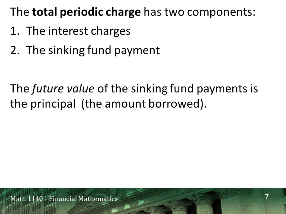 Math 1140 - Financial Mathematics The total periodic charge has two components: 1.The interest charges 2.The sinking fund payment The future value of