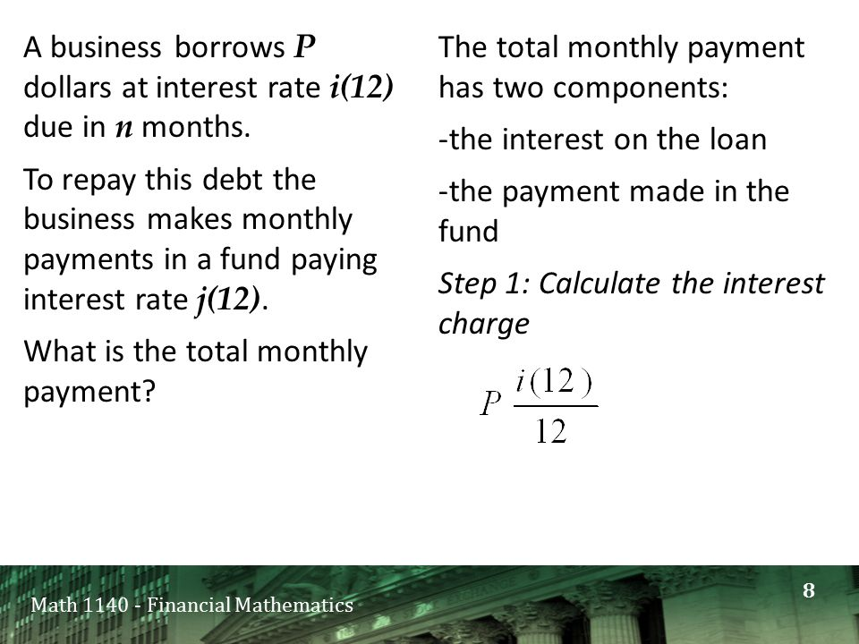 Math 1140 - Financial Mathematics A business borrows P dollars at interest rate i(12) due in n months.