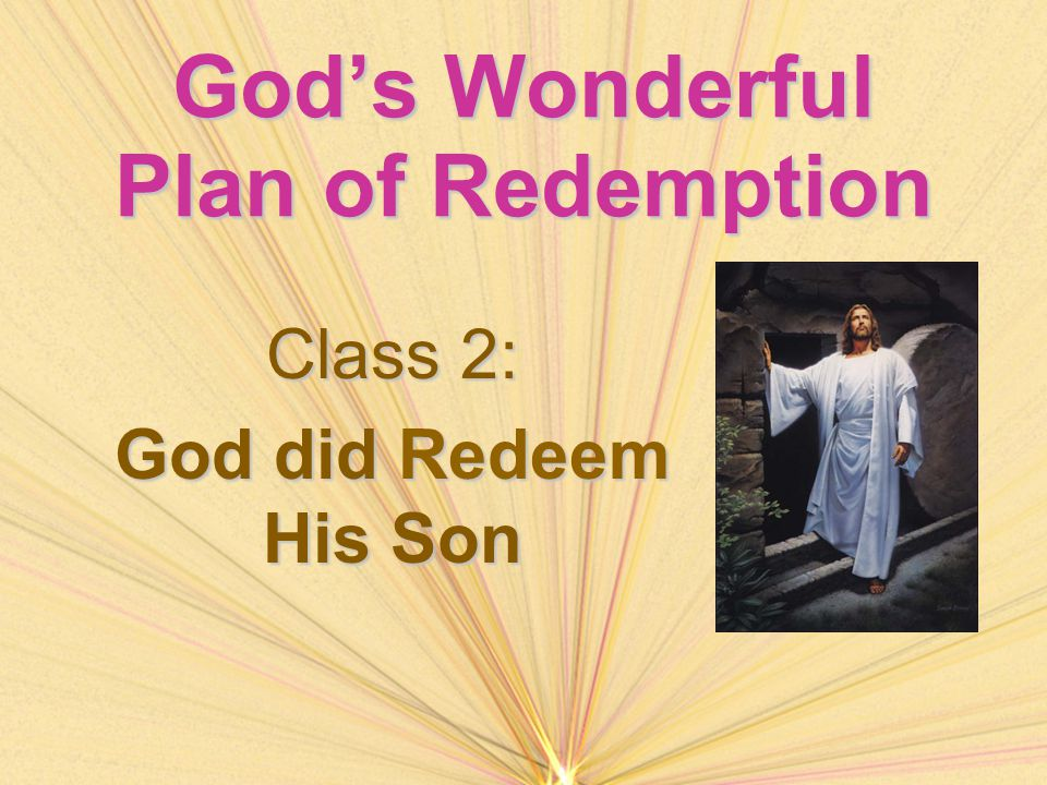 God's Wonderful Plan of Redemption Class 2: God did Redeem His Son